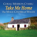 BURRY PORT MALE VOICE CHOIR - TAKE ME HOME (Corau Meibion Cymru / Great Choirs of Wales)