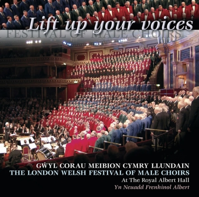 THE LONDON WELSH FESTIVAL OF MALE CHOIRS - LIFT UP YOUR VOICES