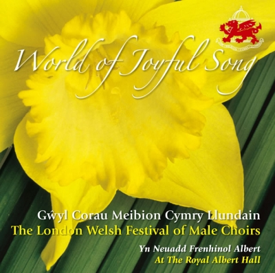 THE LONDON WELSH FESTIVAL OF MALE CHOIRS - WORLD OF JOYFUL SONG