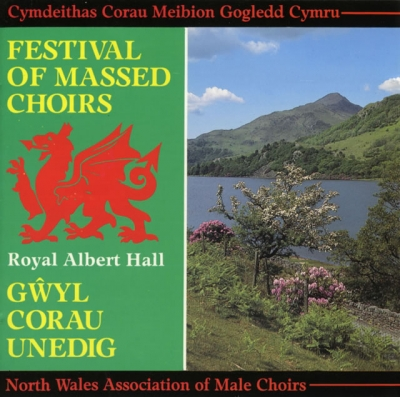 NORTH WALES MALE VOICE CHOIRS - GWYL Y CORAU / FESTIVAL OF MASSED CHOIRS ALBERT HALL